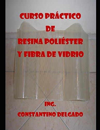 Curso Práctico De Resina Poliéster Y Fibra De Vidrio  [Delgado, Constantino] (Tapa Blanda)