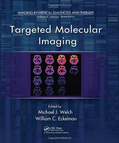 Targeted Molecular Imaging (Imaging in Medical Diagnosis and Therapy) (Molecular Imaging)