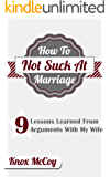 How To Not Suck At Marriage: 9 Lessons Learned From Arguments With My Wife