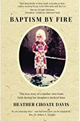 Baptism by Fire: The true story of a mother who finds faith during her daughter's darkest hour Paperback