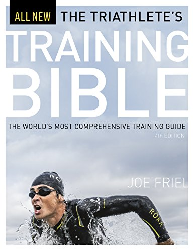 The Triathlete's Training Bible: The World's Most Comprehensive Training Guide, 4th - Training Triathlon Dallas