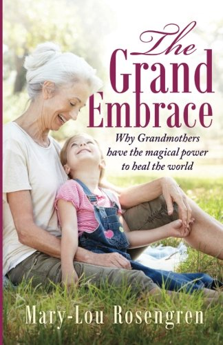 Download The Grand Embrace: Why Grandmothers Have the Magical Power to Heal Our World pdf epub