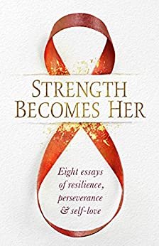 Strength Becomes Her: Eight Essays of Resilience, Perseverance & Self-Love by [Savala, Cheryl, Bultitude, Vicky, DeFord, Allison, Di Paola, Riva, Gallagher, Erin, Hiatt, Donna, Johnson, Michelle, Norbom, Wendy]