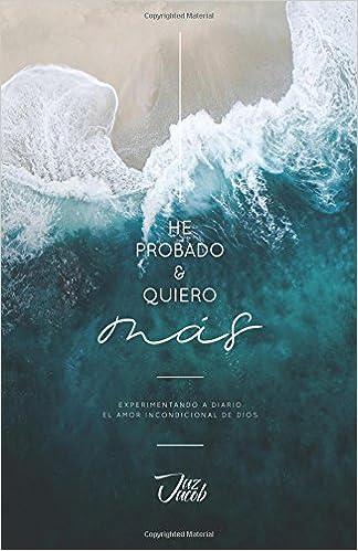 He Probado y Quiero Mas: Experimentando a diario el amor incondicional de Dios: Amazon.es: Jaz Jacob: Libros