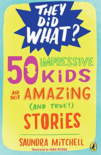50 Impressive Kids and Their Amazing (and True!) Stories (They Did What?)