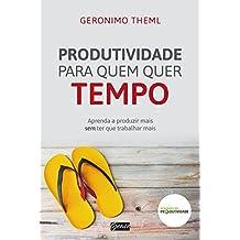 Produtividade para quem quer tempo: Aprenda a produzir mais sem ter que trabalhar mais (Portuguese Edition)