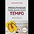 Produtividade para quem quer tempo: Aprenda a produzir mais sem ter que trabalhar mais