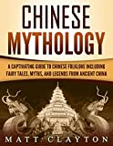 #5: Chinese Mythology: A Captivating Guide to Chinese Folklore Including Fairy Tales, Myths, and Legends from Ancient China