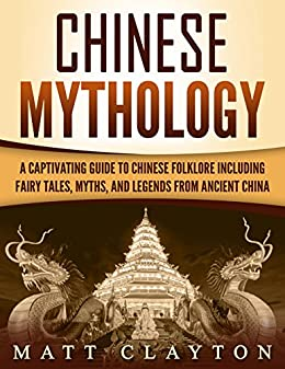 #freebooks – Chinese Mythology: A Captivating Guide to Chinese Folklore Including Fairy Tales, Myths, and Legends from Ancient China by Matt Clayton