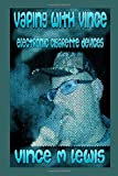 Vaping With Vince: Electronic Cigarette Devices