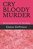 CRY BLOODY MURDER: Remembrance & Healing