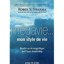 Mégavie...mon style de vie: Rendre sa vie magnifique par l'auto-leadership