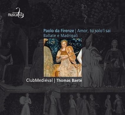 Paolo da Firenze: Amor, tu soloa??l sai / Ballate e Madrigal by ClubMedieval