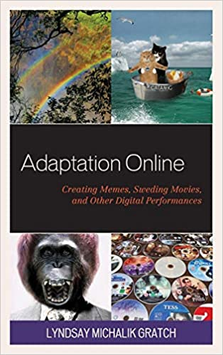 Adaptation Online: Creating Memes, Sweding Movies, and Other