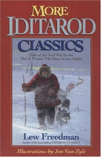 More Iditarod Classics: Tales of the Trail from the Men & Women Who Race Across Alaska