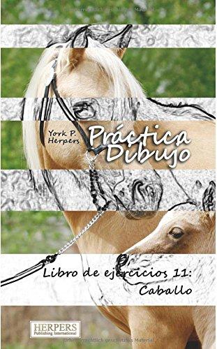 Descargar Libro Práctica Dibujo - Libro De Ejercicios 11: Caballo: Volume 11 York P. Herpers