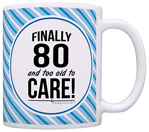 Funny Birthday Party Invites (80th Birthday Gifts For All Finally 80 and Too Old to Care Gift Coffee Mug Tea Cup)