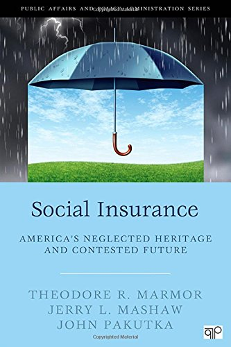 Social Insurance  Americas Neglected Heritage And Contested Future  Public Affairs And Policy Administration