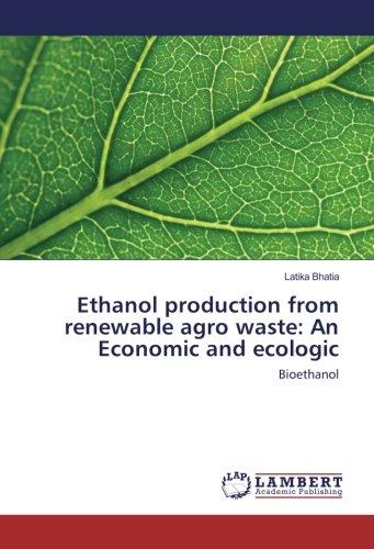 Ethanol production from renewable agro waste: An Economic and ecologic: Bioethanol