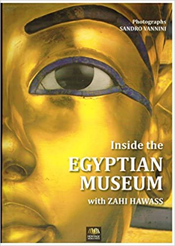 Inside the Egyptian Museum with Zahi Hawass: Heritage World Press Ltd: 9781907397004: Amazon.com: Books