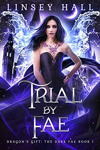 Trial by Fae (Dragon's Gift: The Dark Fae Book 1) por Linsey Hall