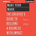 Make Your Mark: The Creative's Guide to Building a Business with Impact, The 99U Book Series, Book 3 | Jocelyn K. Glei (Editor)