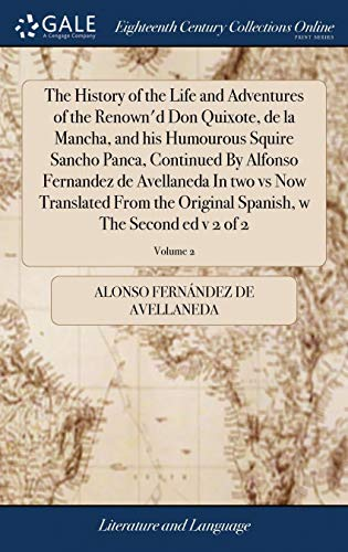 The History of the Life and Adventures of the Renown'd Don Quixote, de la Mancha, and his Humourous Squire Sancho Panca, Continued By Alfonso ... Spanish, w The Second ed v 2 of 2; Volume 2