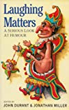 Laughing Matters : A Serious Look at Humor, Jonathan Miller, J. Durant, 0582031621