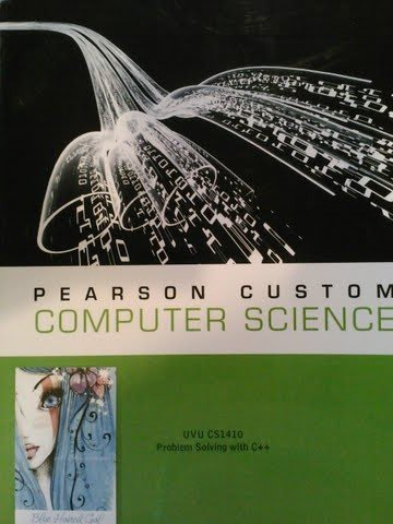 Pearson Custom Computer Science: UVU CS1410 Problem Solving with C++ (Based on 7th Edition)
