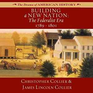 Building a New Nation: The Federalist Era: 1789-1801 Audiobook