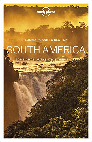 Lonely Planet Best of South America (Travel Guide) (Planning A Trip To Argentina And Chile)