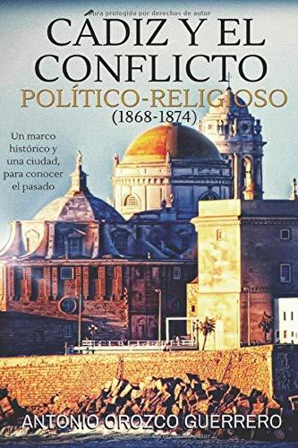 Cádiz y el conflicto politico-religioso (1868-1874): Amazon.es: Orozco Guerrero, Antonio: Libros
