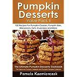 Pumpkin Desserts Value Pack II – 150 Recipes For Pumpkin Cookies, Pumpkin Bars, Macaroons, Tarts, Cupcakes and More (The Ultimate Pumpkin Desserts Cookbook ... Desserts and Pumpkin Recipes Collection 2)