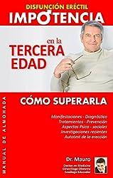 Impotencia en la Tercera Edad: Disfunción Eréctil Cómo superarla (Spanish Edition)