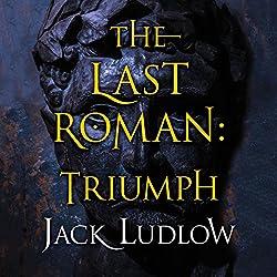 The Last Roman: Triumph (The Last Roman Trilogy, Book 3)