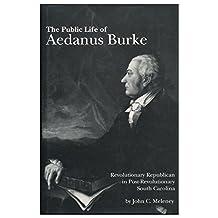 The Public Life of Aedanus Burke: Revolutionary Republican in Post-Revolutionary South Carolina by John C. Meleny (1989-09-30)