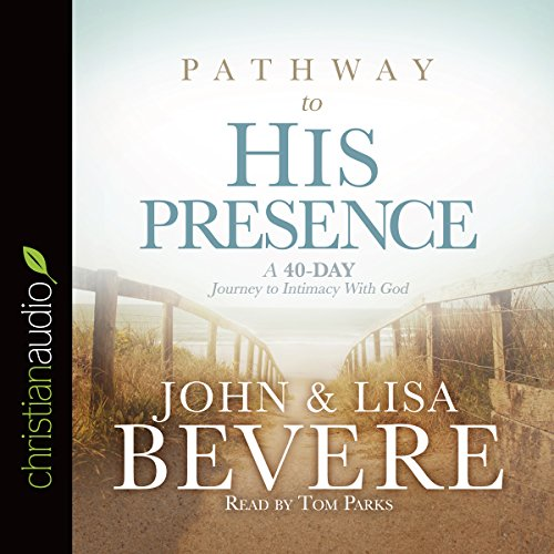 Download Pathway to His Presence: A 40-Day Journey to Intimacy with God B01G62KE06