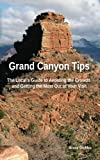 Grand Canyon Tips: The Local s Guide to Avoiding the Crowds and Getting the Most Out of Your Visit
