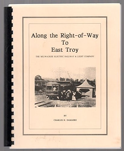 Along the right-of-way to East Troy: The Milwaukee Electric Railway & Light Company