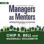 Managers as Mentors: Building Partnerships for Learning (Third Edition) | Chip R. Bell,Marshall Goldsmith