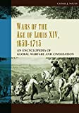 img - for Wars of the Age of Louis XIV, 1650-1715: An Encyclopedia of Global Warfare and Civilization (Greenwood Encyclopedias of Modern World Wars) book / textbook / text book