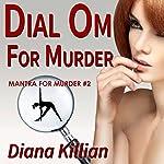 Dial Om for Murder: Mantra for Murder Mysteries, No. 2 | Diana Killian