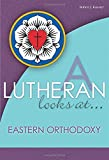 img - for A Lutheran Looks At Eastern Orthodoxy (A Lutheran Looks At...) book / textbook / text book