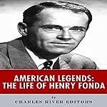 American Legends: The Life of Henry Fonda    Charles River Editors