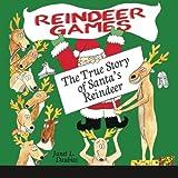 Reindeer Games: The True Story of Santa's Reindeer