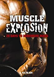 Muscle Explosion: 28 Days to Maximum Mass