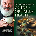 Dr. Andrew Weil's Guide to Optimum Health: A Complete Course on How to Feel Better, Live Longer, and Enhance Your Health - Naturally Speech by Andrew Weil Narrated by Andrew Weil