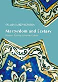 Martyrdom and Ecstasy: Emotion Training in Iranian Culture, Sylwia Surdykowska, 1443838853