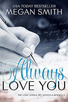 Always Love You (The Love Series, Novella Book 7) by [Smith, Megan]