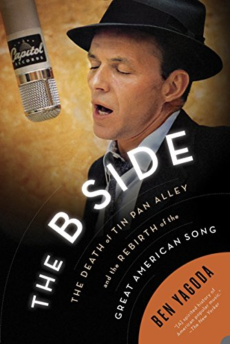 - The B Side: The Death of Tin Pan Alley and the Rebirth of the Great American Song